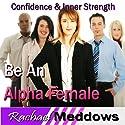 Alpha Female Hypnosis: Confidence & Inner Strength, Guided Meditation, Binaural Beats, Positive Affirmations  by Rachael Meddows Narrated by Rachael Meddows
