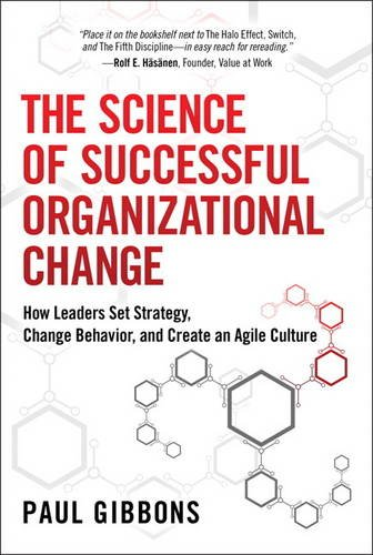 Science of Successful Organizational Change, The:How Leaders Set      Strategy, Change Behavior, and Create an Agile Culture