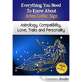 Everything You Need to Know About The Aries Zodiac Sign - Astrology, Compatibility, Love, Traits And Personality (Everything You Need to Know About Zodiac Signs)