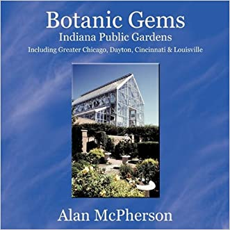 Botanic Gems Indiana Public Gardens: including Greater Chicago, Dayton, Cincinnati & Louisville
