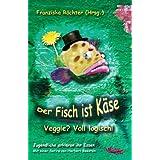 """Der Fisch ist K�se: Veggie? Voll logisch!von """"Franziska R�chter"""""""