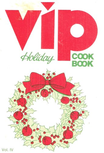 The Vip Holiday Cookbook: Volume Iv, 1981 Edition