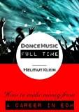 Dance Music Full Time - How to Make Money From a Career in EDM