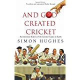 And God Created Cricket: An Irreverent History of the English Game and How Other People (like Australians) Got Annoyingly Good at itby Simon Hughes