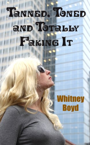 Tanned, Toned and Totally Faking It by Whitney Boyd