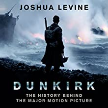 Dunkirk: The History Behind the Major Motion Picture Audiobook by Joshua Levine Narrated by Jonathan Keeble, Leighton Pugh
