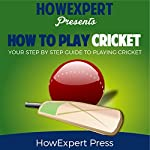 How to Play Cricket: Your Step-by-Step Guide to Playing Cricket |  HowExpert Press