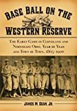 img - for Baseball on the Western Reserve: The Early Game in Clevland and Northeast Ohio, Year by Year and Town by Town, 1865-1900 book / textbook / text book