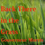 Back There in the Grass | Gouverneur Morris