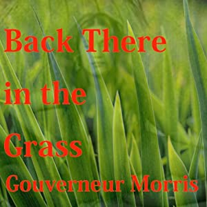 Back There in the Grass | [Gouverneur Morris]