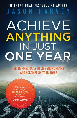 Achieve Anything in Just One Year: Be Inspired Daily to Live Your Dreams and Accomplish Your Goals from Amazing Life Press