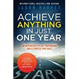 Achieve Anything in Just One Year: Be Inspired Daily to Live Your Dreams and Accomplish Your Goalsby Jason Harvey