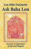 Ask Baba Lon: Answers to Questions of Life & Magick (1561842192) by Lon Milo DuQuette