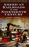 img - for American Railroads in the Nineteenth Century (Greenwood Guides to Historic Events 1500-1900) annotated edition by Veenendaal, Augustus J. (2003) Hardcover book / textbook / text book