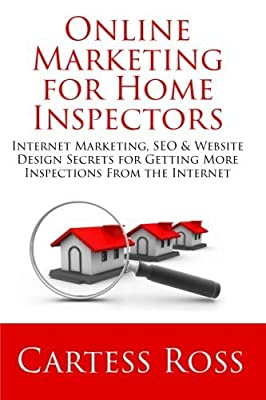 Online Marketing For Home Inspectors: Internet Marketing, SEO & Website Design Secrets for Getting More Inspections From the Internet by Cartess Ross (2015-05-06)