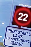 22 Irrefutable Laws of Advertising: And When to Violate Them (0470821868) by Newman, Michael