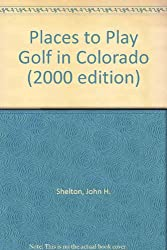Places to Play Golf in Colorado (2000 edition)