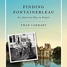 Finding Fontainebleau: An American Boy in France Audiobook by Thad Carhart Narrated by Todd McLaren