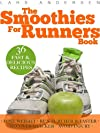 The Smoothies for Runners Book: Delicious Super Smoothie Recipes Designed to Support the Specific Needs Runners and Joggers (Achieve Your Optimum Heal 