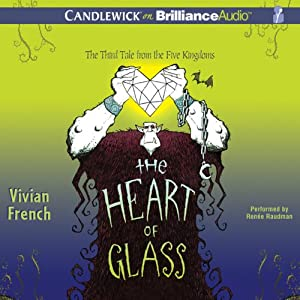 The Heart of Glass: The Third Tale from the Five Kingdoms | [Vivian French]