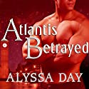 Atlantis Betrayed: Warriors of Poseidon Series, Book 6 Audiobook by Alyssa Day Narrated by Joshua Swanson
