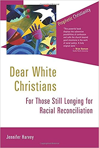 Dear White Christians: For Those Still Longing for Racial Reconciliation (Prophetic Christianity Series (PC)) written by Jennifer Harvey