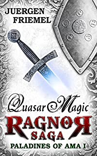 Quasar Magic: Paladins Of Ama - Ragnor Saga - Book 1 by Jürgen Friemel ebook deal