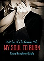 My Soul to Burn (Witches of The Demon Isle Book 7)