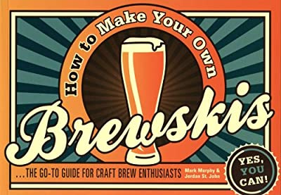 How to Make Your Own Brewskis: The Go-to Guide for Craft Brew Enthusiasts
