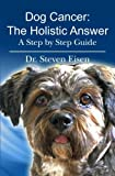 img - for Dog Cancer: The Holistic Answer: A Step by Step Guide book / textbook / text book