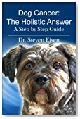 Dog Cancer: The Holistic Answer: A Step by Step Guide