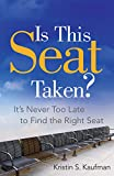 Kristin Kaufman Is This Seat Taken?: It's Never Too Late to Find the Right Seat