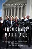 img - for Then Comes Marriage: United States V. Windsor and the Defeat of DOMA by Kaplan, Roberta, Dickey, Lisa(October 5, 2015) Hardcover book / textbook / text book