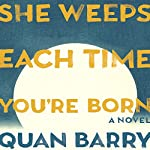 She Weeps Each Time You're Born | Quan Barry