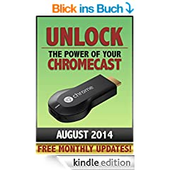 Unlock the Power of Your Chromecast (English Edition)