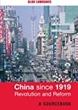 China Since 1919 - Revolution and Reform: A Sourcebook