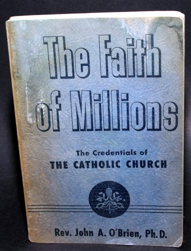 The Faith of Millions (The Credentials of the Catholic Church) PDF