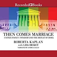Then Comes Marriage: United States v. Windsor and the Defeat of DOMA (       UNABRIDGED) by Roberta Kaplan, Lisa Dickey Narrated by Andrea Gallo