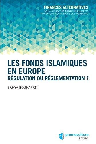 Les fonds islamiques en Europe: Régulation ou réglementation ? (Finances alternatives)