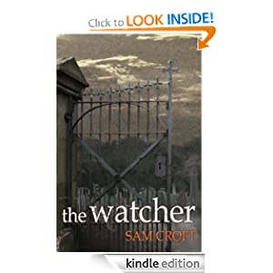 Free Kindle Book: The Watcher, by Sam Croft. Publication Date: September 5, 2012