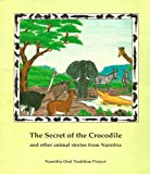 Secret of the Crocodile and Other Animal Stories from Namibia (Namibian Oral Tradition Project)