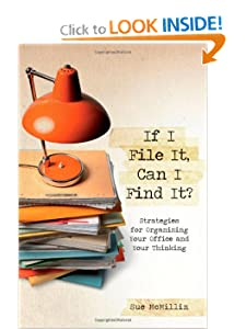 If I File It, Can I Find It?: Strategies For Organizing Your Office And Your Thinking