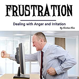 Frustration: Dealing with Anger and Irritation Audiobook