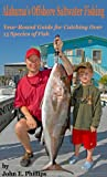 Alabama s Offshore Saltwater Fishing: A Year-Round Guide for Catching Over 15 Species of Fish
