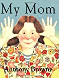 My Mom (0374400261) by Browne, Anthony