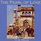 The Pearl of Love Hörbuch von H. G. Wells Gesprochen von: Cathy Dobson