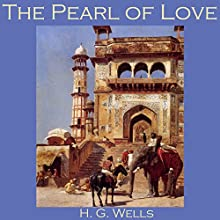 The Pearl of Love Audiobook by H. G. Wells Narrated by Cathy Dobson