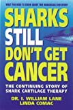 img - for Sharks Still Don't Get Cancer: The Continuing Story of Shark Cartilage Therapy by Lane, William I., Comac, Linda (1996) Mass Market Paperback book / textbook / text book