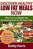 img - for Discover Healthy Low Fat Meals Now Who Can Lose Weight And Eat Healthy Meals At The Same Time book / textbook / text book