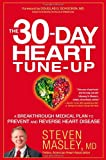 The 30-Day Heart Tune-Up: A Breakthrough Medical Plan to Prevent and Reverse Heart Disease